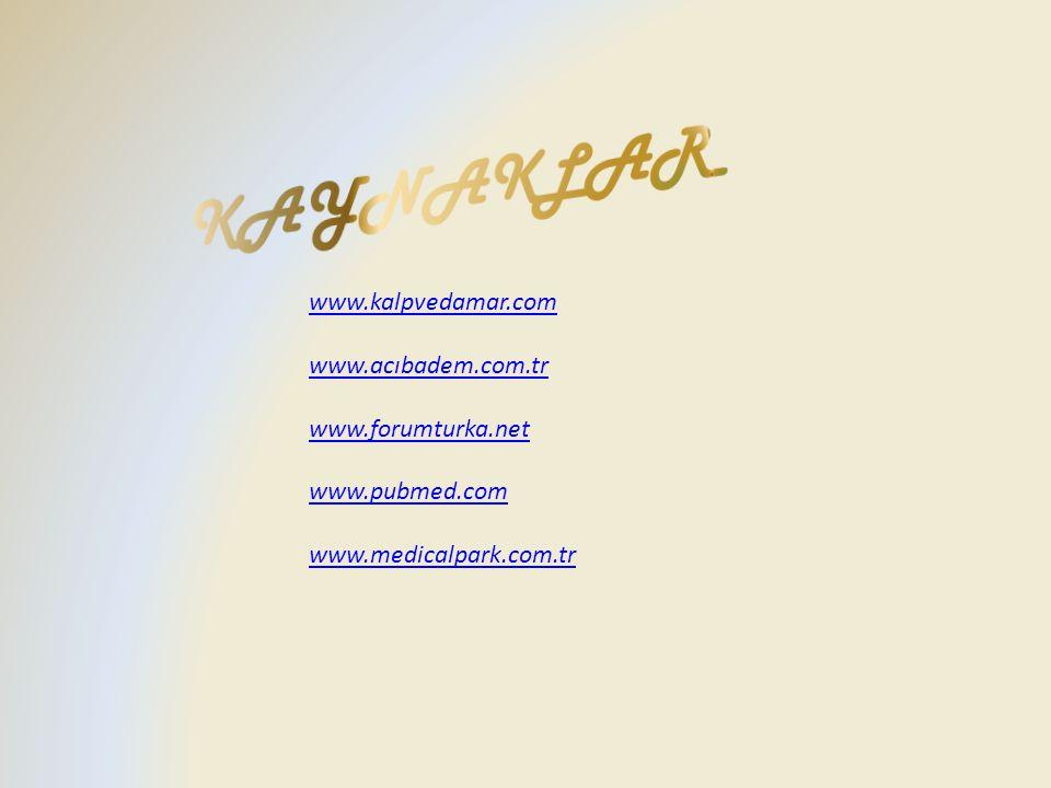 KAYNAKLAR www.kalpvedamar.com www.acıbadem.com.tr www.forumturka.net