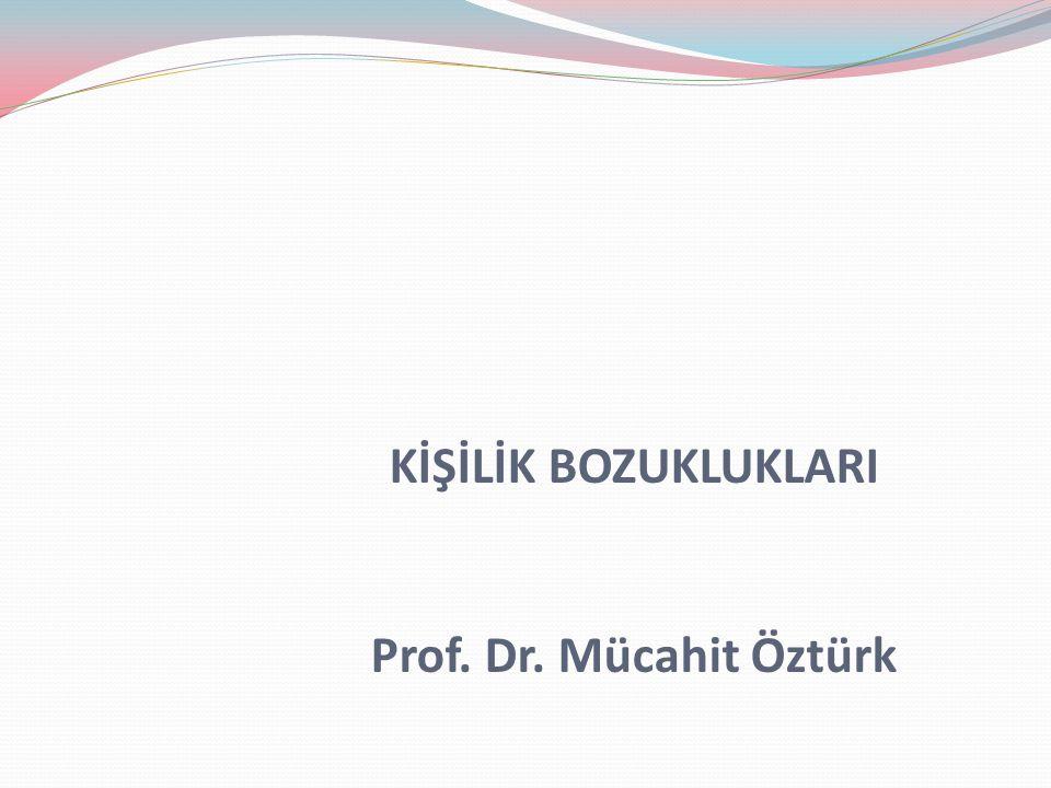 KİŞİLİK BOZUKLUKLARI Prof. Dr. Mücahit Öztürk