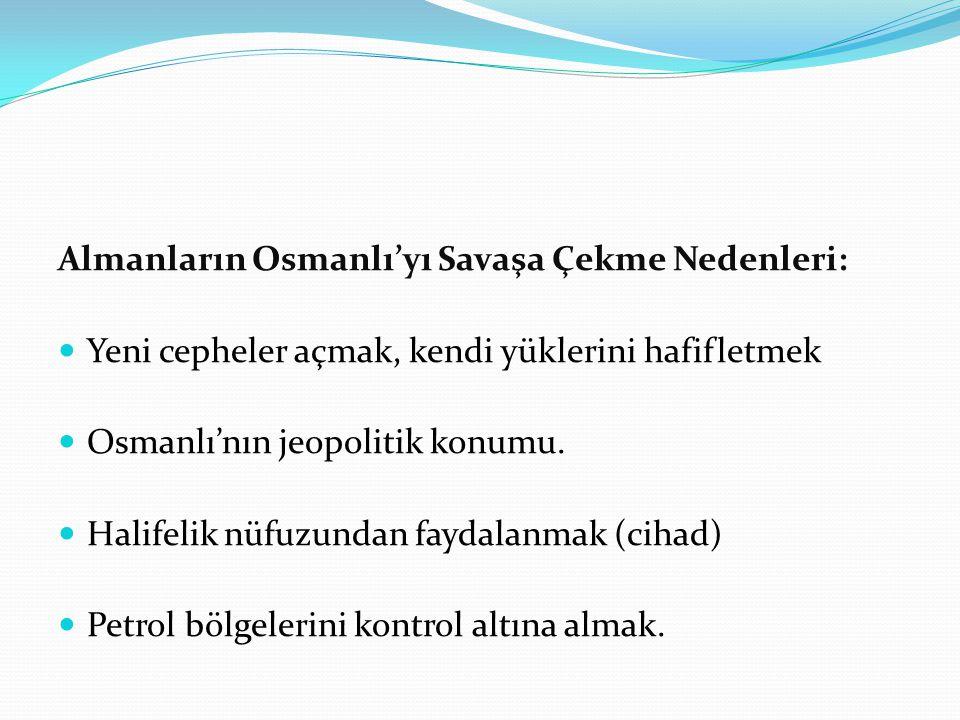 Almanların Osmanlı'yı Savaşa Çekme Nedenleri: