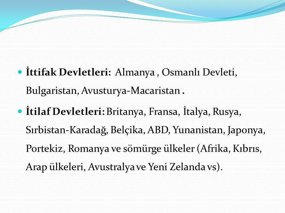 İttifak Devletleri: Almanya , Osmanlı Devleti, Bulgaristan, Avusturya-Macaristan .