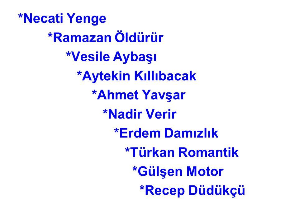 *Necati Yenge *Ramazan Öldürür. *Vesile Aybaşı. *Aytekin Kıllıbacak. *Ahmet Yavşar. *Nadir Verir.