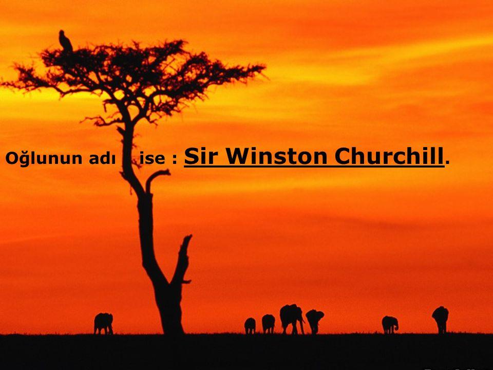 Oğlunun adı ise : Sir Winston Churchill.
