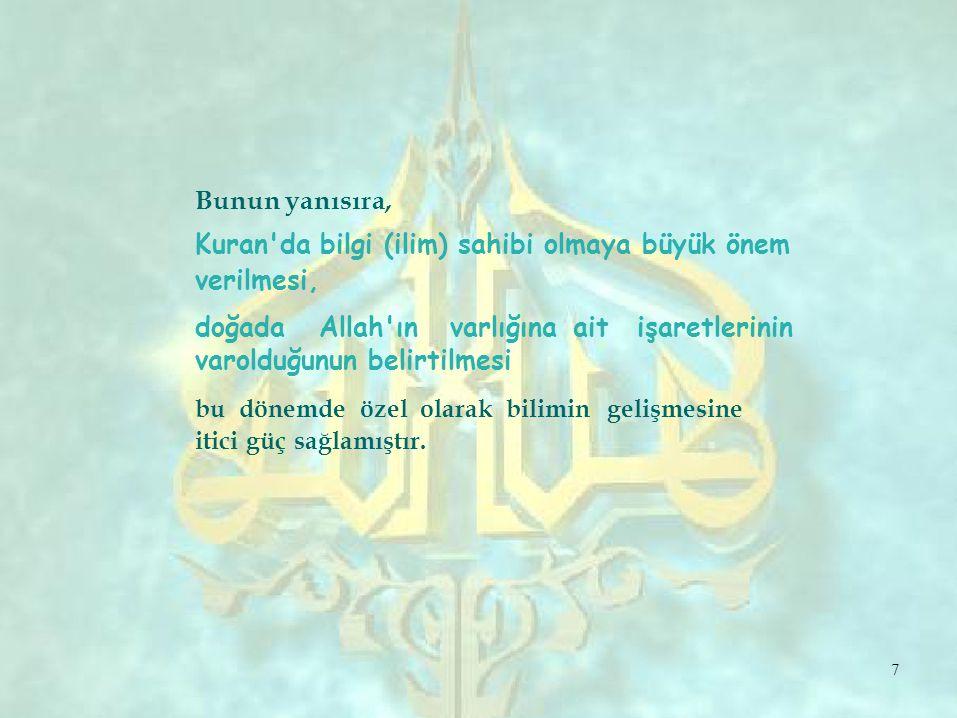 Bunun yanısıra, Kuran da bilgi (ilim) sahibi olmaya büyük önem. verilmesi, doğada Allah ın varlığına.