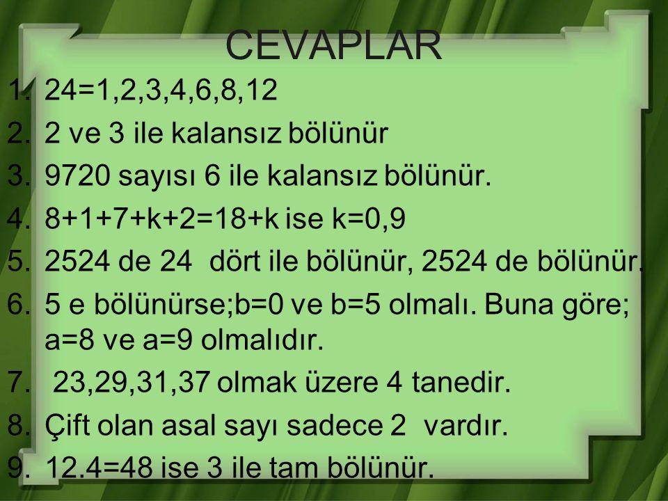 CEVAPLAR 24=1,2,3,4,6,8,12 2 ve 3 ile kalansız bölünür
