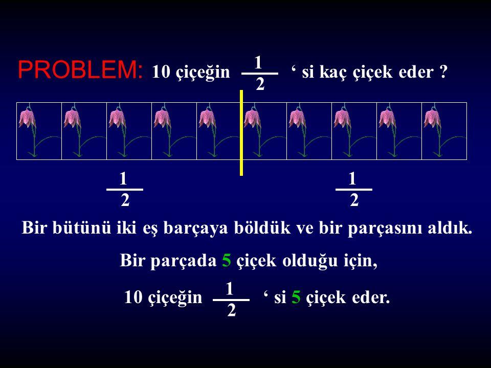 PROBLEM: 1 2 10 çiçeğin ' si kaç çiçek eder 1 2 1 2