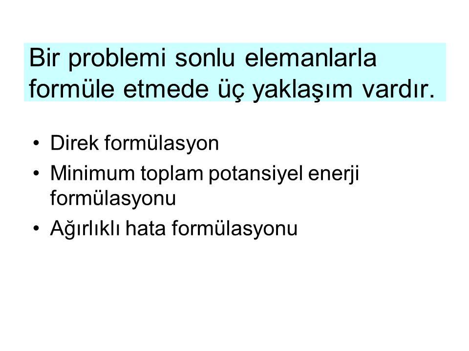 Bir problemi sonlu elemanlarla formüle etmede üç yaklaşım vardır.