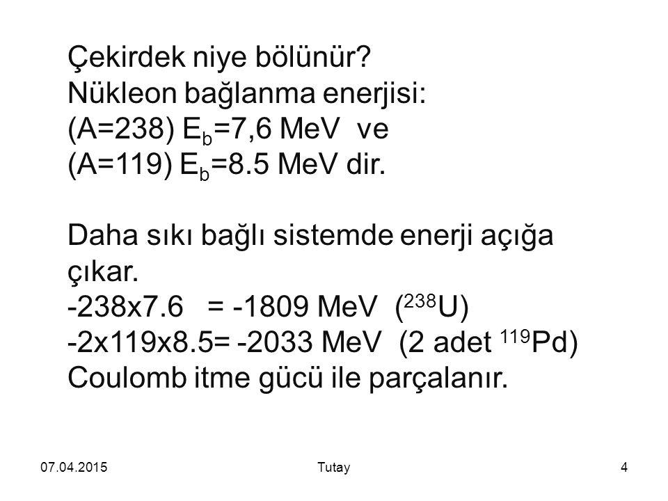 Nükleon bağlanma enerjisi: (A=238) Eb=7,6 MeV ve