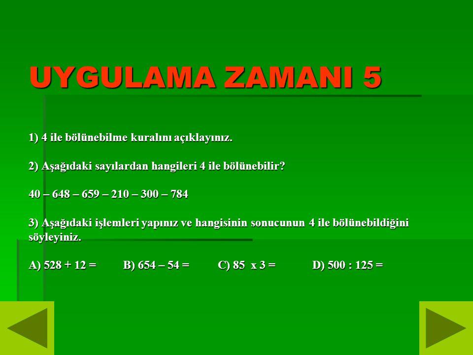 UYGULAMA ZAMANI 5 1) 4 ile bölünebilme kuralını açıklayınız