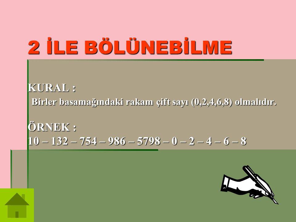 2 İLE BÖLÜNEBİLME KURAL : Birler basamağındaki rakam çift sayı (0,2,4,6,8) olmalıdır.
