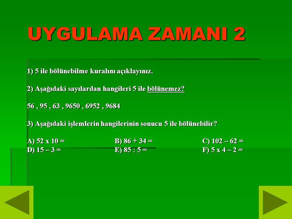 UYGULAMA ZAMANI 2 1) 5 ile bölünebilme kuralını açıklayınız