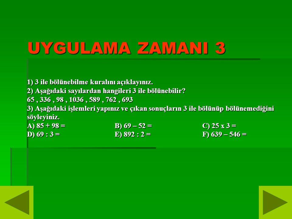 UYGULAMA ZAMANI 3 1) 3 ile bölünebilme kuralını açıklayınız