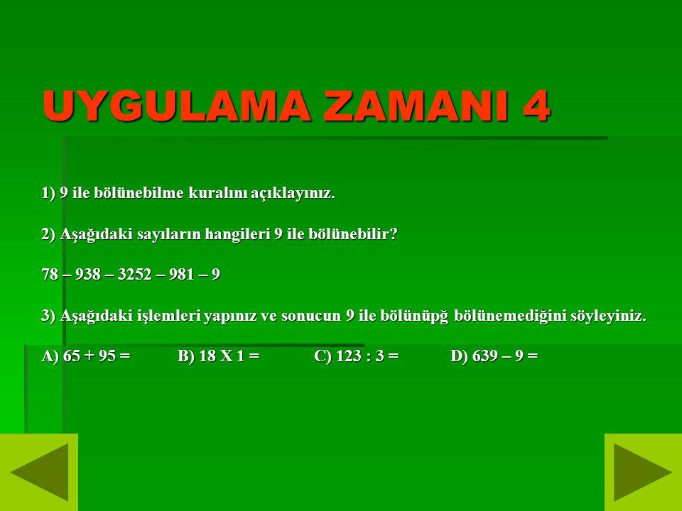 UYGULAMA ZAMANI 4 1) 9 ile bölünebilme kuralını açıklayınız