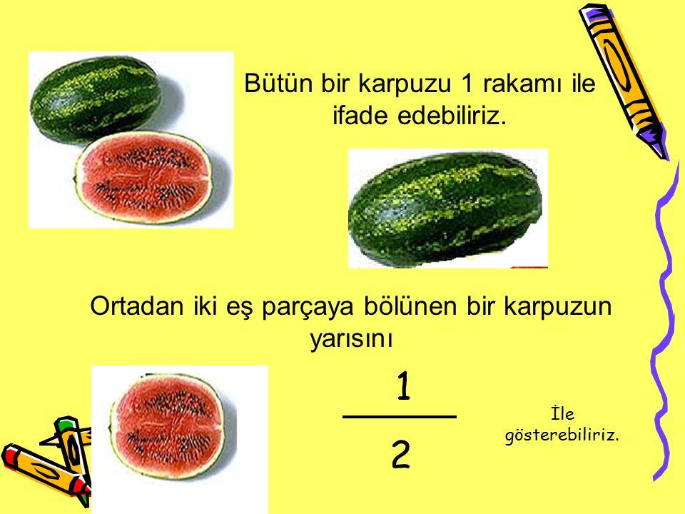 2 Bütün bir karpuzu 1 rakamı ile ifade edebiliriz.
