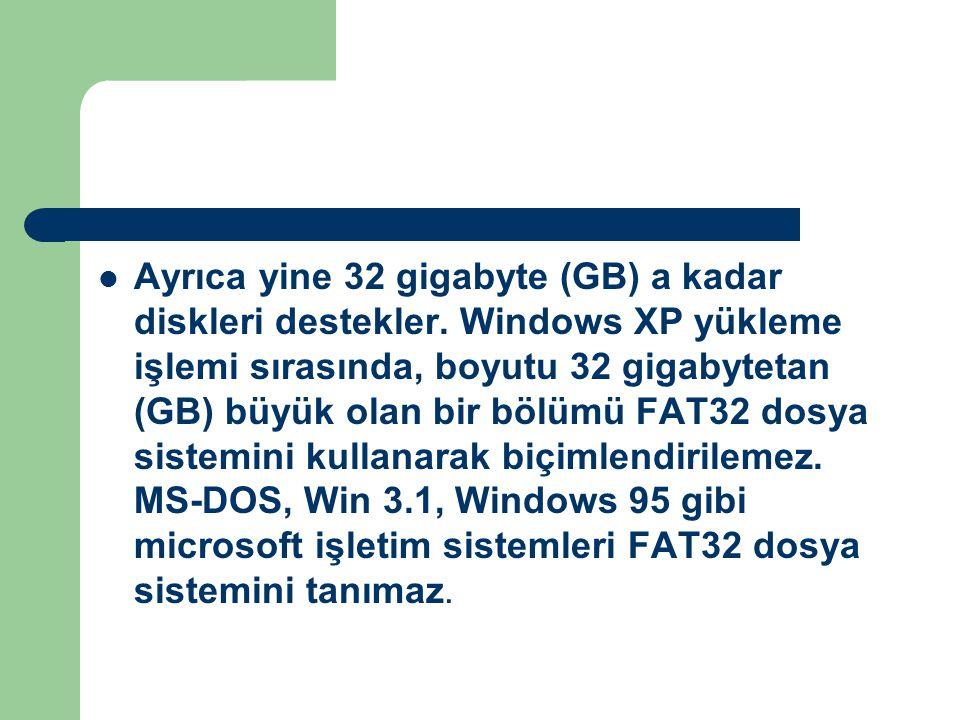 Ayrıca yine 32 gigabyte (GB) a kadar diskleri destekler