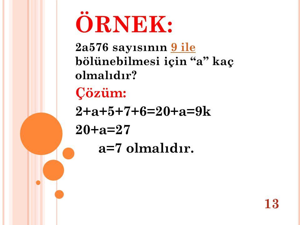 ÖRNEK: Çözüm: 2+a+5+7+6=20+a=9k 20+a=27 a=7 olmalıdır. 13
