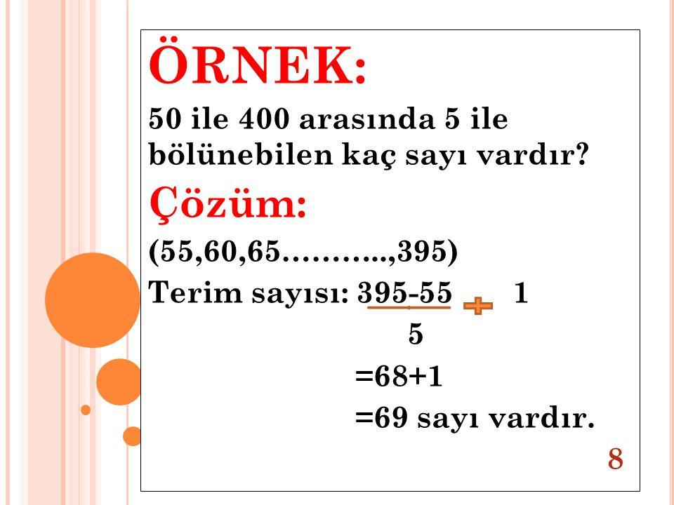ÖRNEK: Çözüm: 50 ile 400 arasında 5 ile bölünebilen kaç sayı vardır