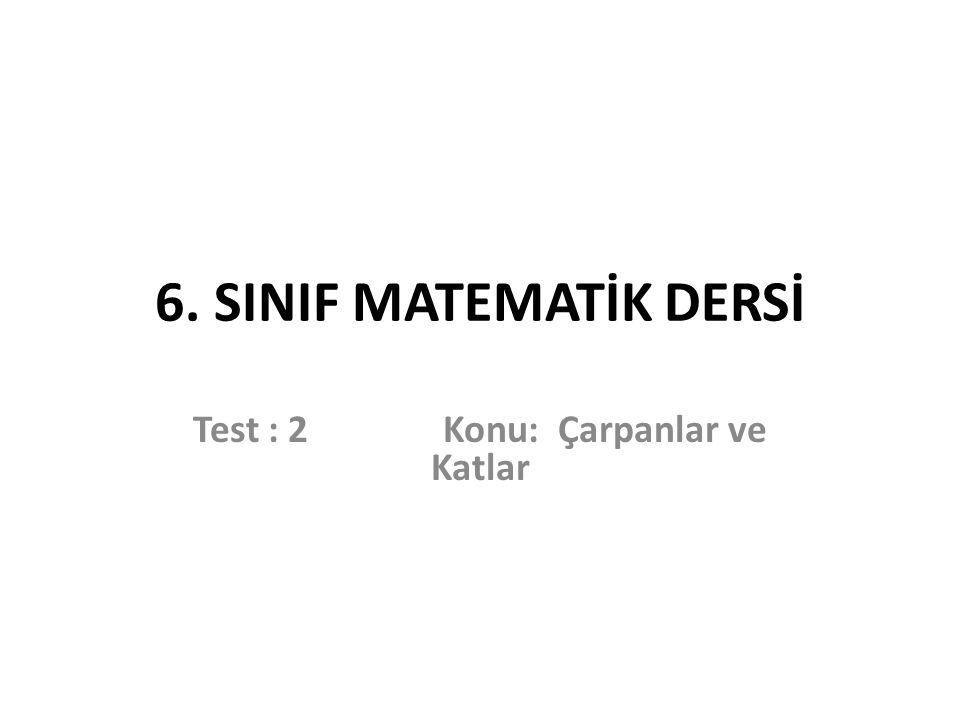 Test : 2 Konu: Çarpanlar ve Katlar