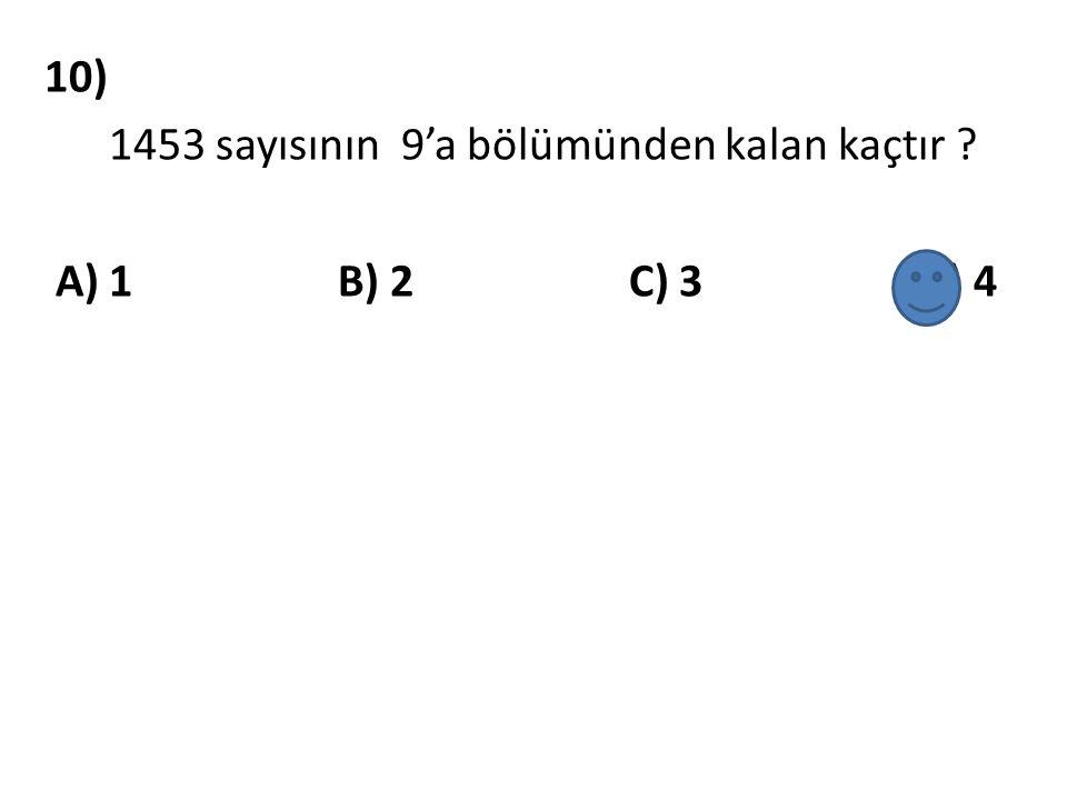 10) 1453 sayısının 9'a bölümünden kalan kaçtır A) 1 B) 2 C) 3 D) 4