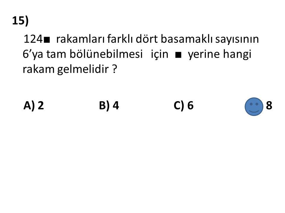 15) 124■ rakamları farklı dört basamaklı sayısının 6'ya tam bölünebilmesi için ■ yerine hangi rakam gelmelidir .