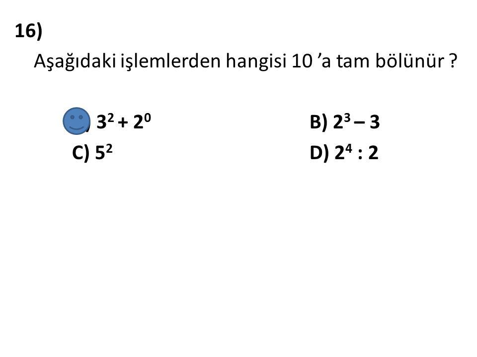 16) Aşağıdaki işlemlerden hangisi 10 'a tam bölünür