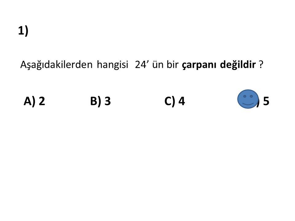 1) Aşağıdakilerden hangisi 24' ün bir çarpanı değildir .