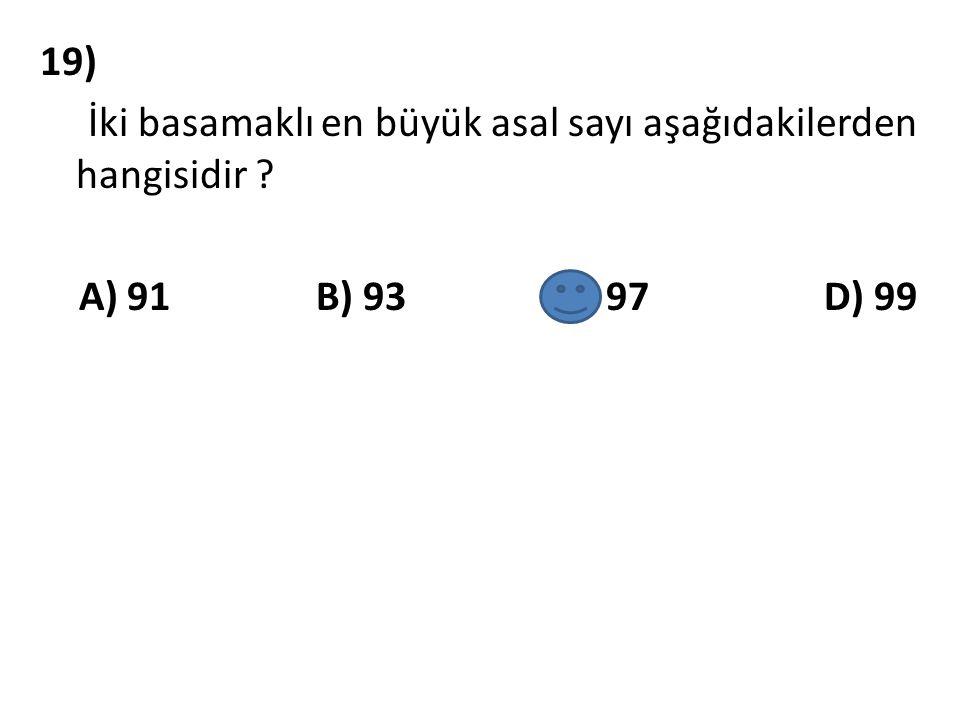 19) İki basamaklı en büyük asal sayı aşağıdakilerden hangisidir
