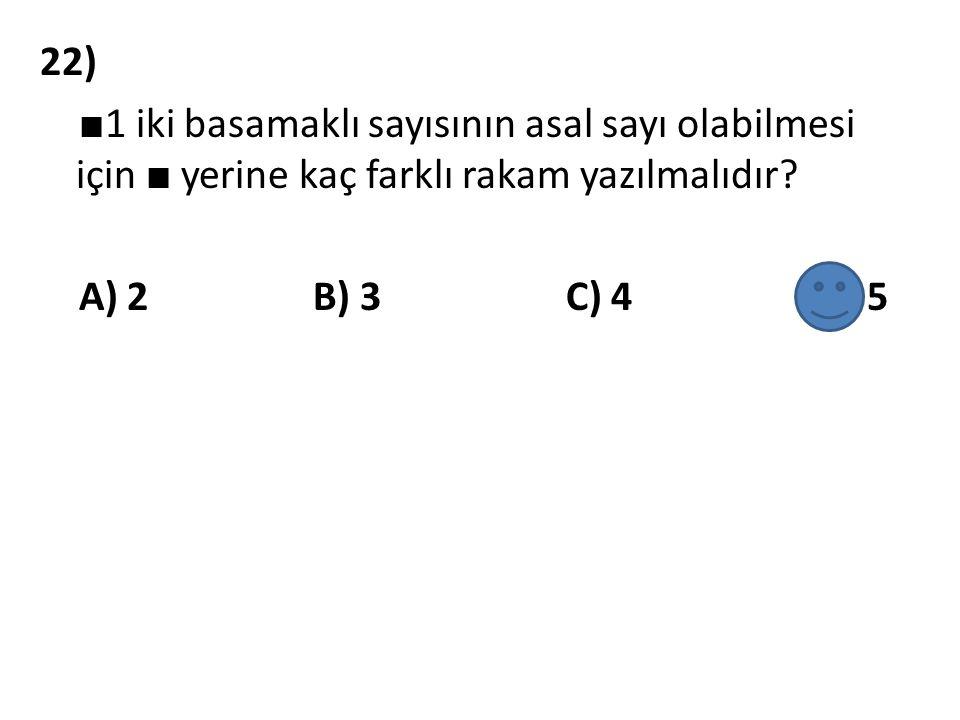22) ■1 iki basamaklı sayısının asal sayı olabilmesi için ■ yerine kaç farklı rakam yazılmalıdır.