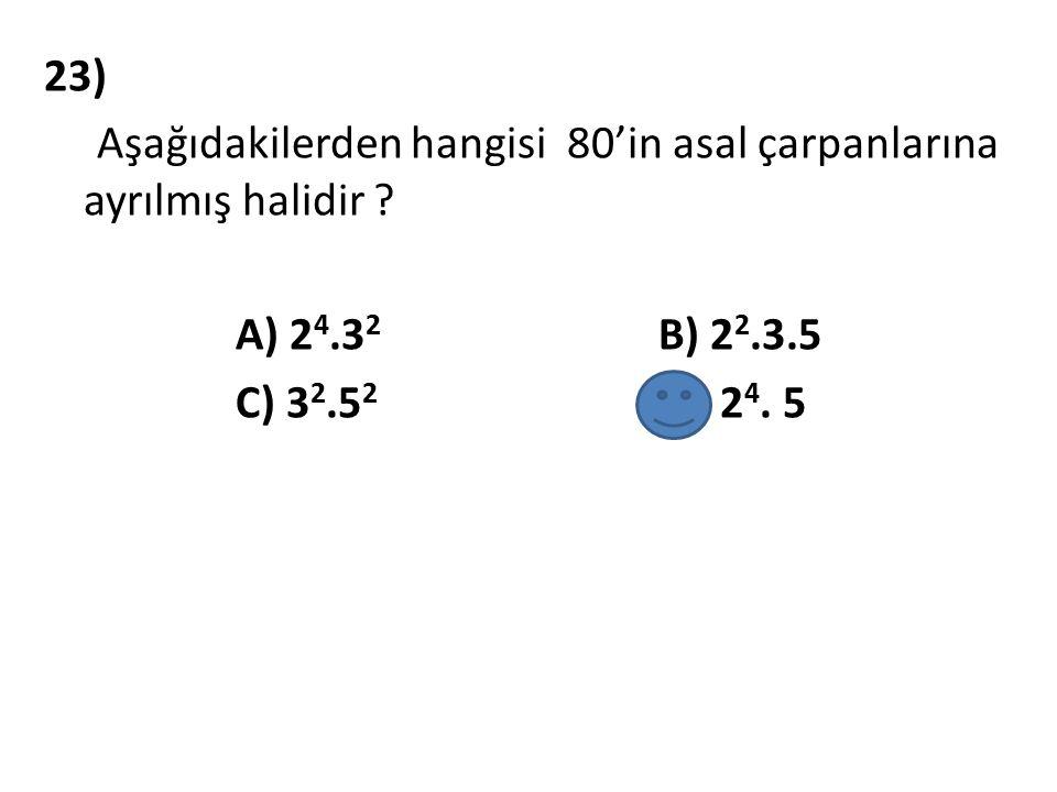 23) Aşağıdakilerden hangisi 80'in asal çarpanlarına ayrılmış halidir