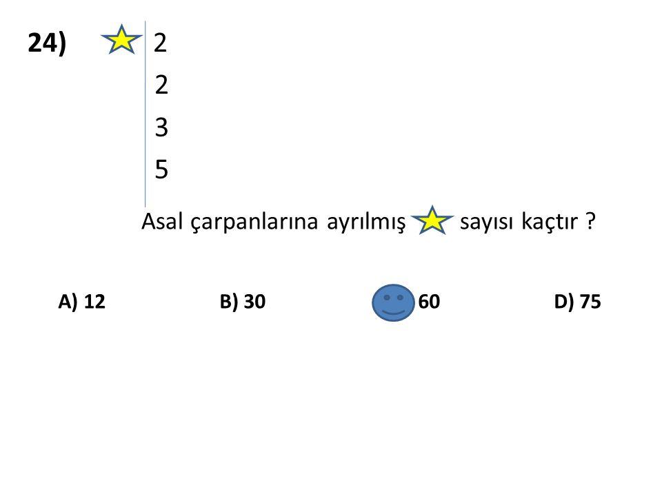 24) 2 2 3 5 Asal çarpanlarına ayrılmış sayısı kaçtır