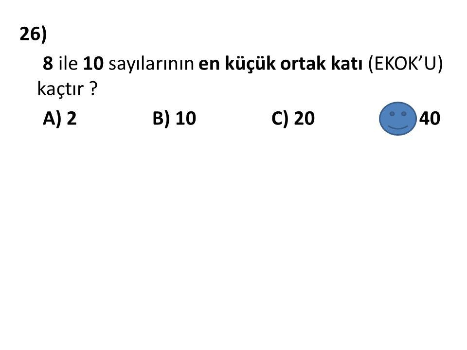 26) 8 ile 10 sayılarının en küçük ortak katı (EKOK'U) kaçtır
