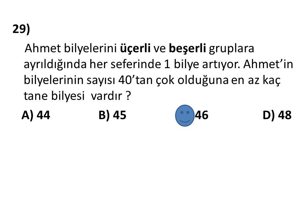 29) Ahmet bilyelerini üçerli ve beşerli gruplara ayrıldığında her seferinde 1 bilye artıyor.