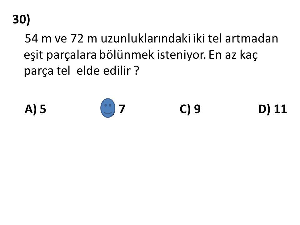 30) 54 m ve 72 m uzunluklarındaki iki tel artmadan eşit parçalara bölünmek isteniyor.