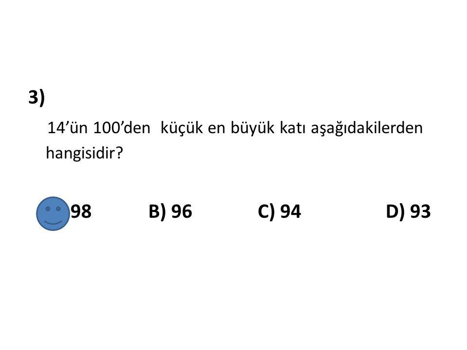 3) 14'ün 100'den küçük en büyük katı aşağıdakilerden hangisidir