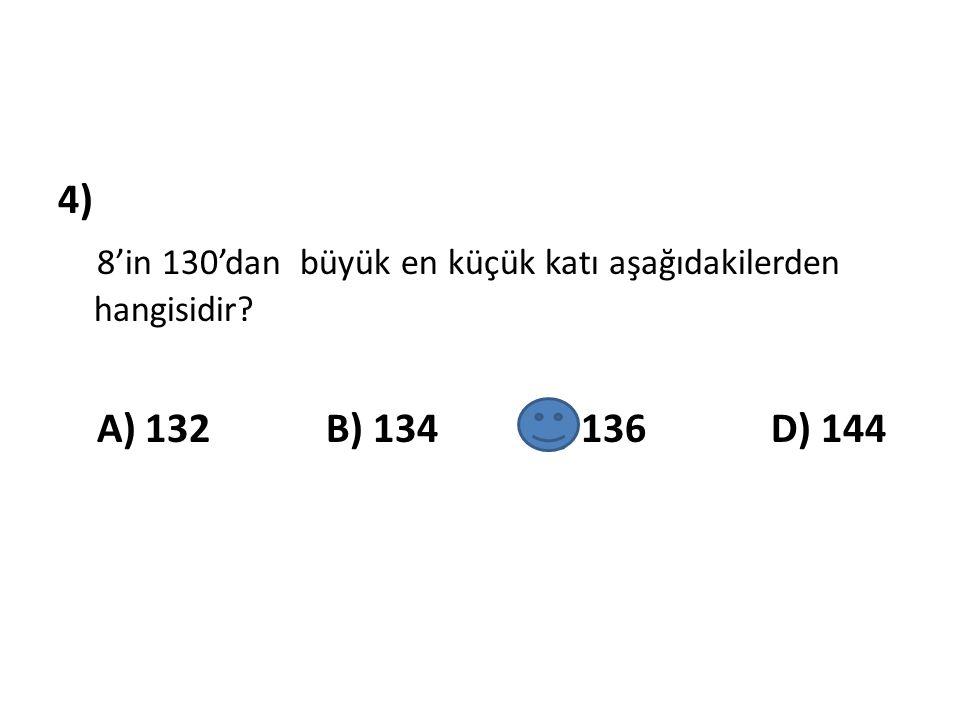 4) 8'in 130'dan büyük en küçük katı aşağıdakilerden hangisidir