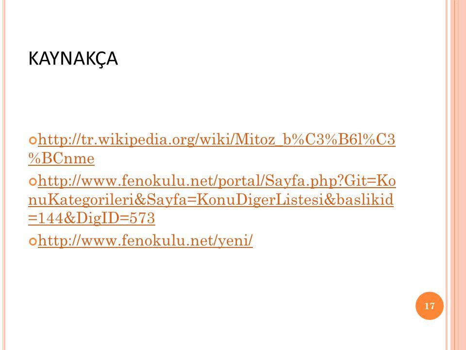 kaynakça http://tr.wikipedia.org/wiki/Mitoz_b%C3%B6l%C3 %BCnme