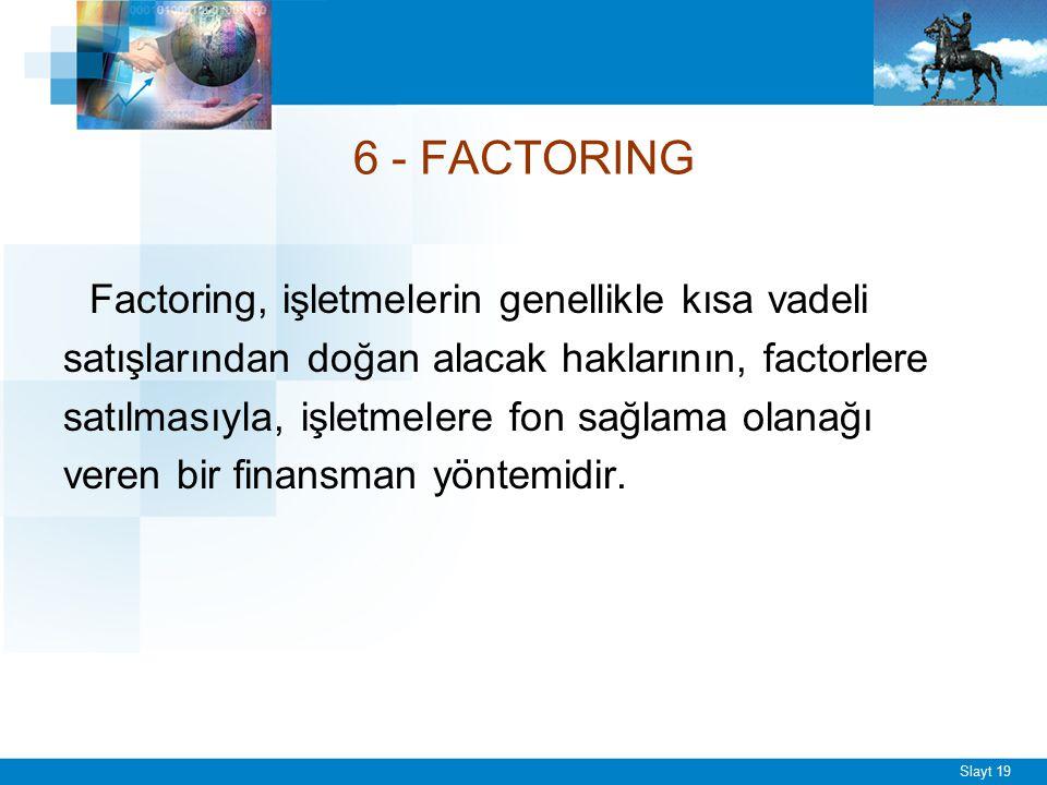6 - FACTORING *Factor, anlaşma karşılığı;