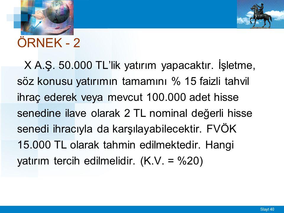 5x - 37500 = 4x x = 37500 TL. Beklenilen kar = 15000 < 37500 TL olduğu için H.S.