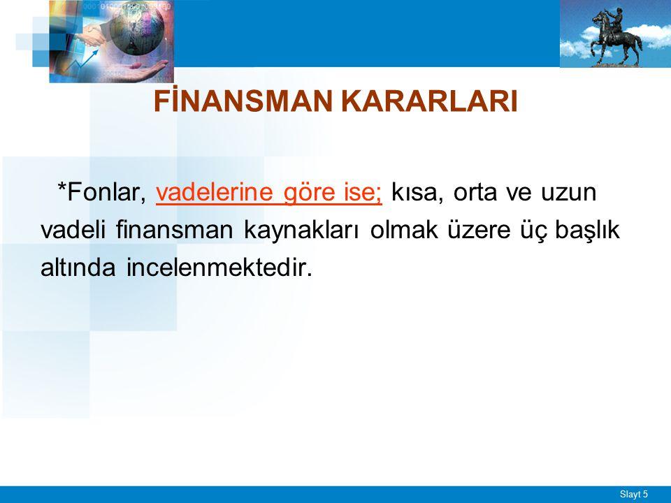 FİNANSMAN KARARLARI *Finansal kaynakların seçimi konusunda finans yöneticisi. bazı sorulara cevap aramalıdır;