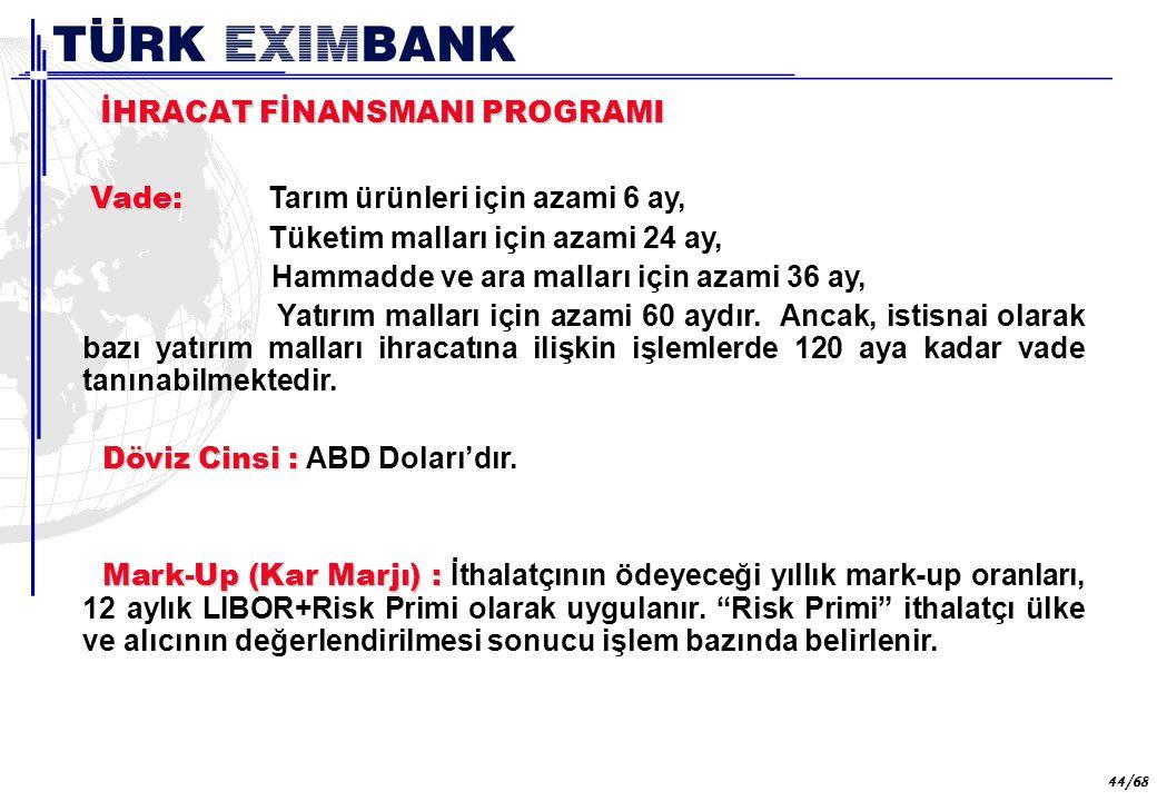 Geri Ödeme Garantisi: İthalatçı, kullanılan finansman tutarının mark-up ile birlikte İKB na vadesinde geri ödeneceğine ilişkin olarak, İKB tarafından kabul edilecek bir bankanın garantisini sağlayacaktır.
