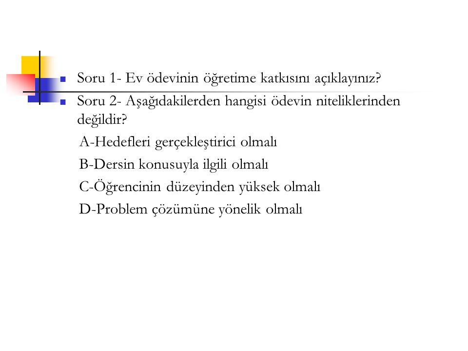 Soru 1- Ev ödevinin öğretime katkısını açıklayınız