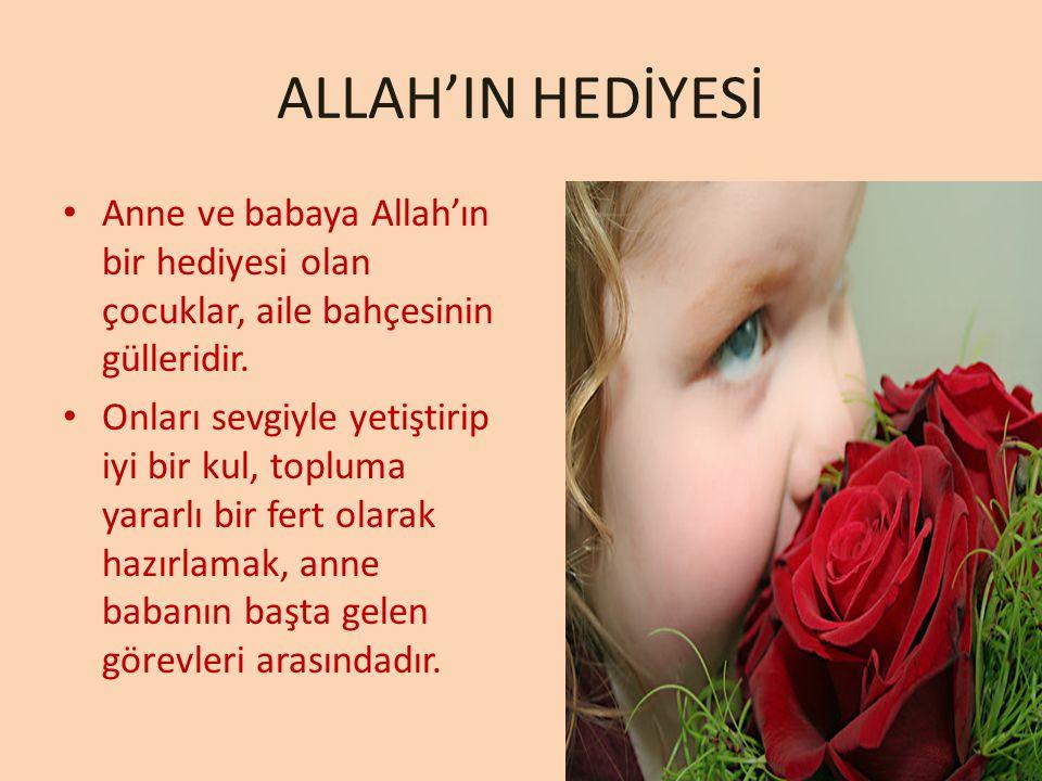 ALLAH'IN HEDİYESİ Anne ve babaya Allah'ın bir hediyesi olan çocuklar, aile bahçesinin gülleridir.