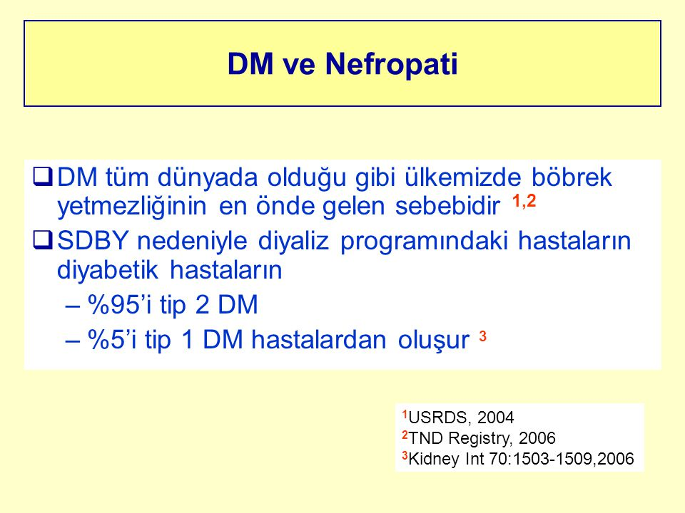 DM ve Nefropati DM tüm dünyada olduğu gibi ülkemizde böbrek yetmezliğinin en önde gelen sebebidir 1,2.