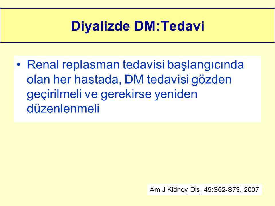 Diyalizde DM:Tedavi Renal replasman tedavisi başlangıcında olan her hastada, DM tedavisi gözden geçirilmeli ve gerekirse yeniden düzenlenmeli.