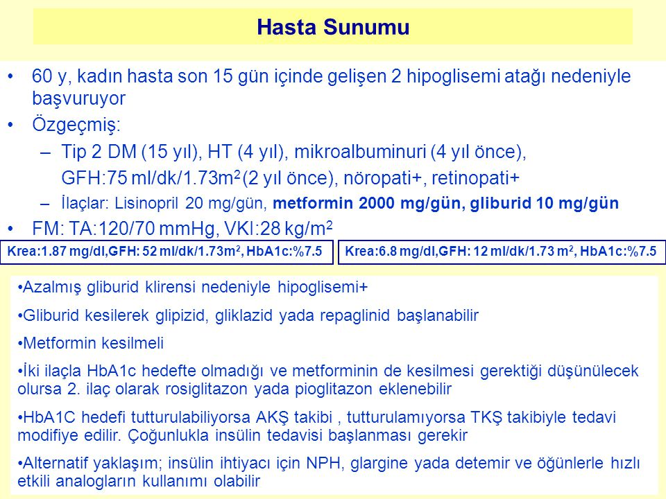 Hasta Sunumu 60 y, kadın hasta son 15 gün içinde gelişen 2 hipoglisemi atağı nedeniyle başvuruyor. Özgeçmiş:
