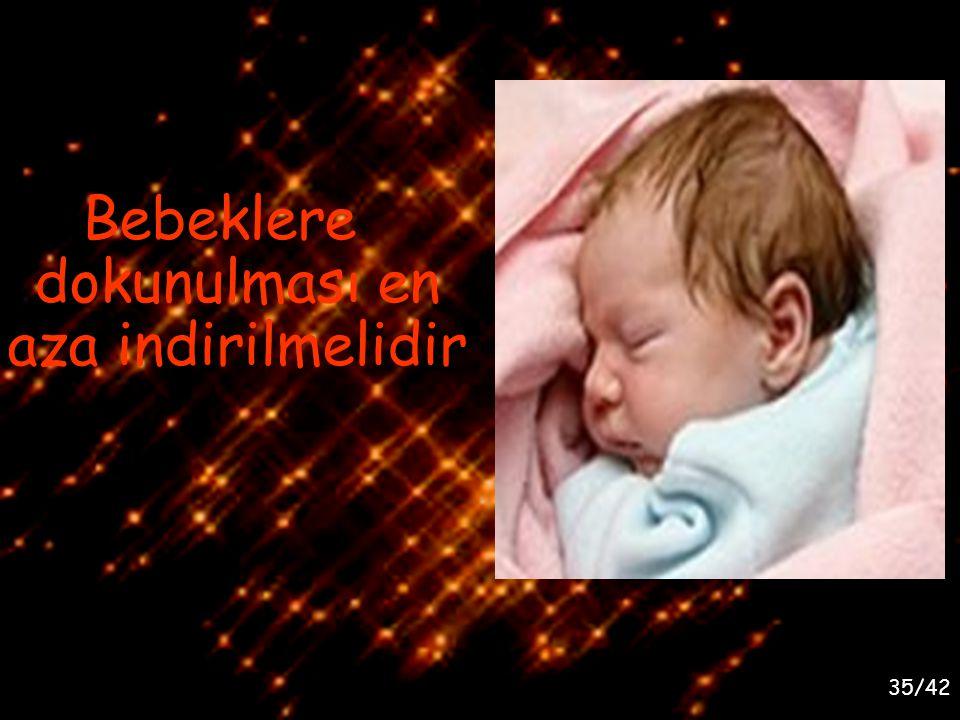 Bebeklere dokunulması en aza indirilmelidir