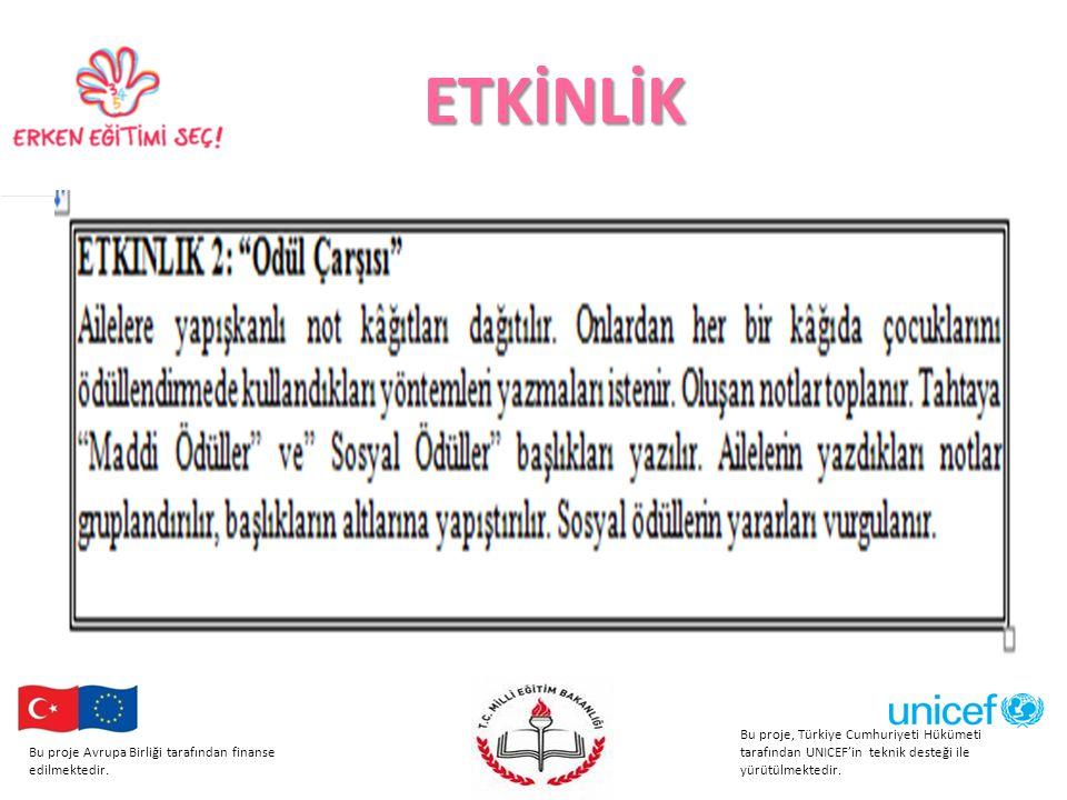 ETKİNLİK Bu proje, Türkiye Cumhuriyeti Hükümeti tarafından UNICEF'in teknik desteği ile yürütülmektedir.