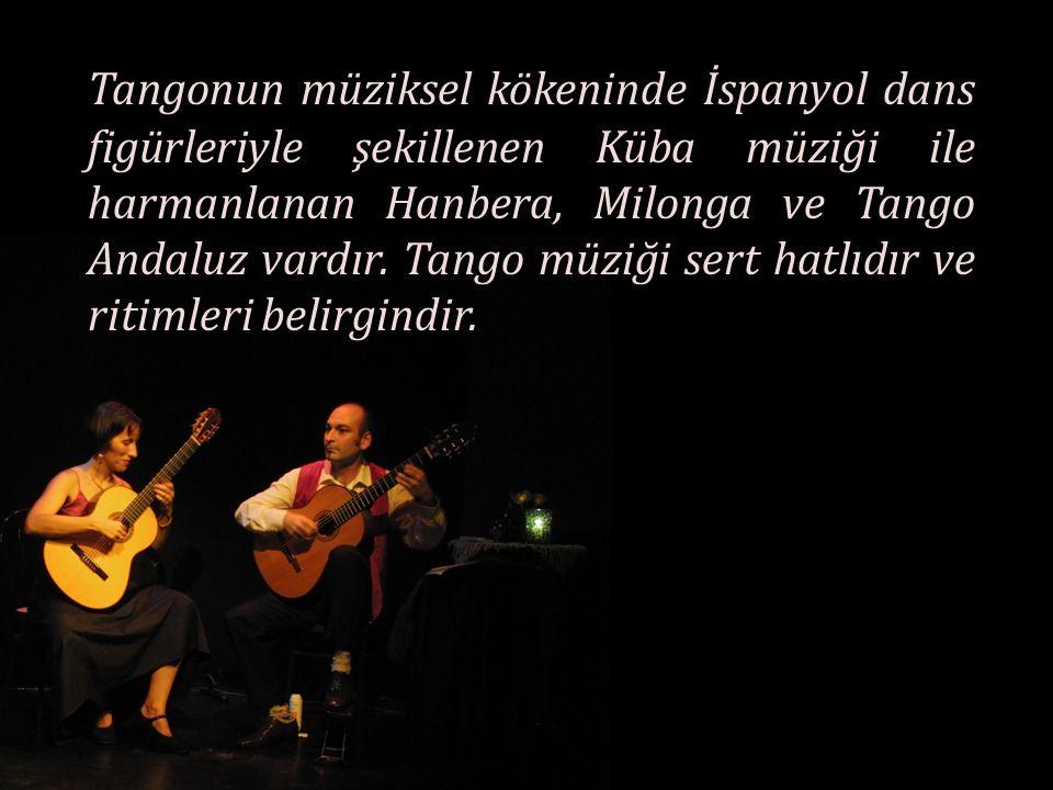 Tangonun müziksel kökeninde İspanyol dans figürleriyle şekillenen Küba müziği ile harmanlanan Hanbera, Milonga ve Tango Andaluz vardır.