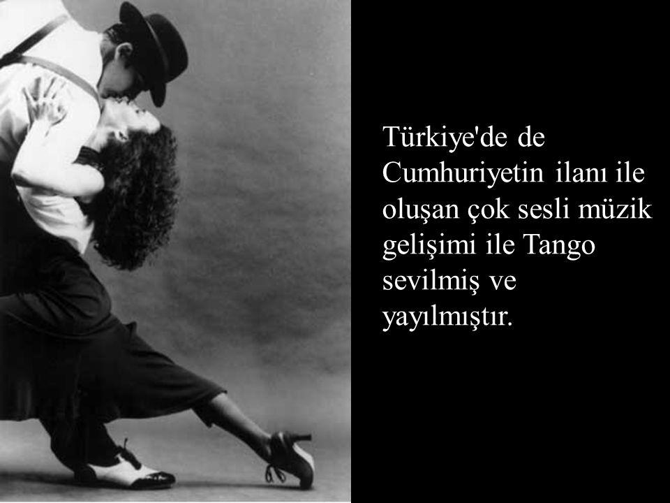 Türkiye de de Cumhuriyetin ilanı ile oluşan çok sesli müzik gelişimi ile Tango sevilmiş ve yayılmıştır.
