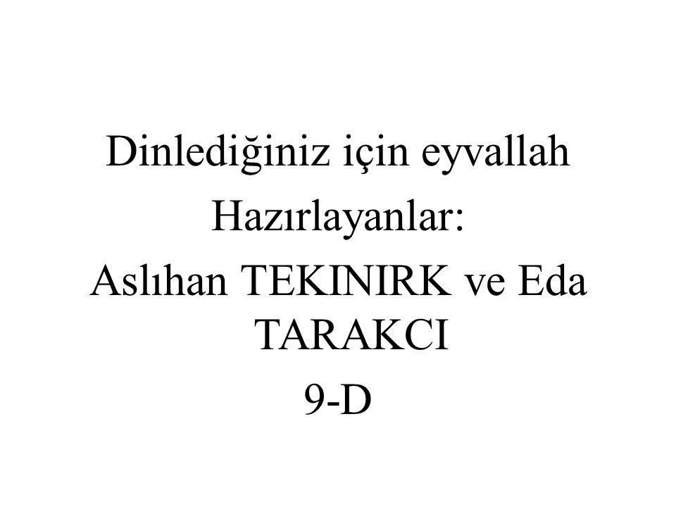 Dinlediğiniz için eyvallah Hazırlayanlar: Aslıhan TEKINIRK ve Eda TARAKCI 9-D