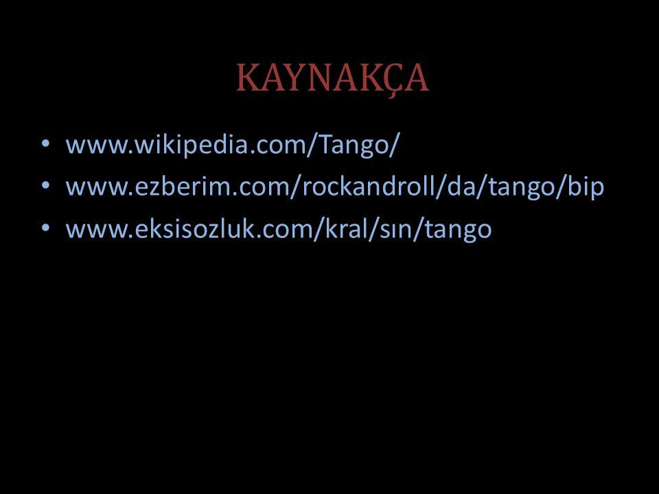 KAYNAKÇA www.wikipedia.com/Tango/